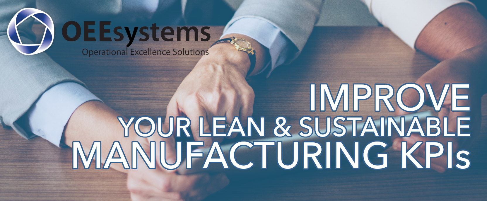 How OEE can help you improve your Lean & Sustainable Manufacturing K.P.I.'s | OEEsystems